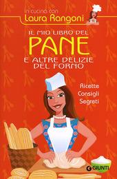 Il mio libro del pane e altre delizie del forno. Ricette, consigli, segreti
