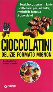 Libro Cioccolatini: delizie formato mignon Rosalba Gioffrè , Andrea Bianchini