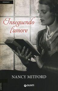 Foto Cover di Inseguendo l'amore, Libro di Nancy Mitford, edito da Giunti Editore