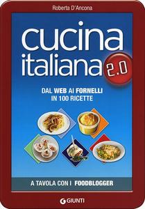 Libro Cucina italiana 2.0. Dal web ai fornelli in 100 ricette Roberta D'Ancona 0