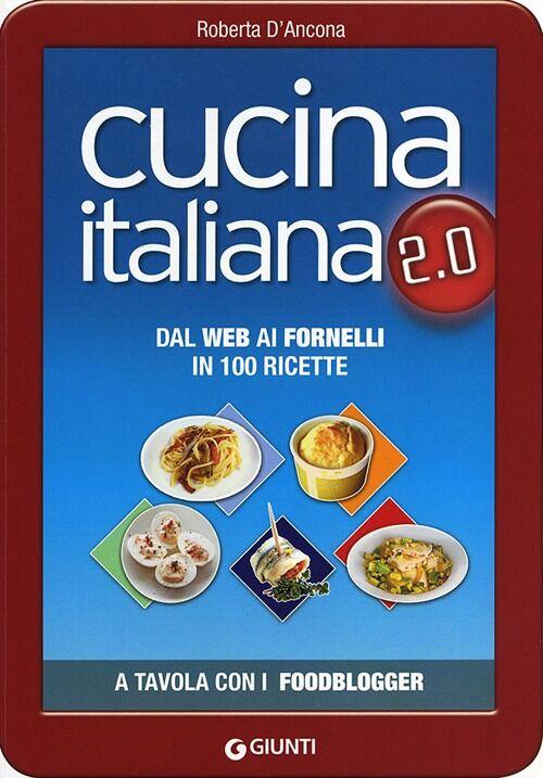 Cucina italiana 2.0. Dal web ai fornelli in 100 ricette