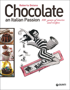 Libro Chocolate an italian passion. 100 years of stories and recipes Roberta Deiana 0