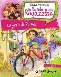 Libro La gara di Sveva. La banda delle ragazzine. Con adesivi Paola Zannoner