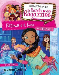 Foto Cover di Fatima e il furto misterioso. La banda delle ragazzine. Con adesivi, Libro di Paola Zannoner, edito da Giunti Junior 0