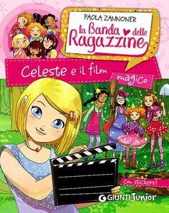 Libro Celeste e il film magico. La banda delle ragazzine. Con adesivi Paola Zannoner