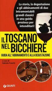 Libro Il Toscano nel bicchiere. Guida all'abbinamento e alla degustazione