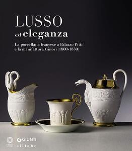 Lusso ed eleganza. La porcellana francese a Palazzo Pitti e la manifattura Ginori (1800-1830). Catalogo della mostra (Firenze, 19 marzo-23 giugno 2013)