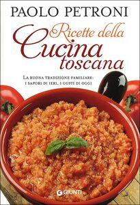 Libro Ricette della cucina toscana. La buona tradizione familiare: i sapori di ieri, i gusti di oggi Paolo Petroni 0