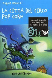 Foto Cover di La città del circo Pop Corn, Libro di Angela Nanetti, edito da Giunti Junior