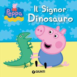 Foto Cover di Il signor Dinosauro. Peppa Pig. Hip hip urrà per Peppa!, Libro di Silvia D'Achille, edito da Giunti Kids 0