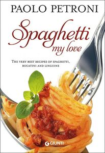 Spaghetti my love. More than 100 delicious, simple recipes for spaghetti, bucatini and linguine