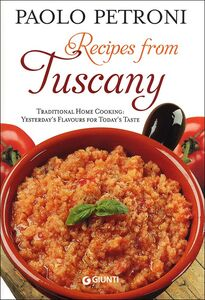 Libro Recipes from Tuscany. Traditional home cooking: yesterday's flavours for today's taste Paolo Petroni 0