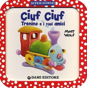 Libro Ciuf Ciuf trenino e i suoi amici. Ediz. illustrata Anna Casalis