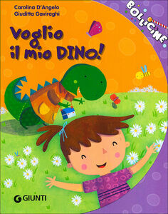 Libro Voglio il mio Dino! Carolina D'Angelo , Giuditta Gaviraghi