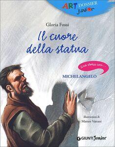 Libro Il cuore della statua. Una storia con... Michelangelo Gloria Fossi