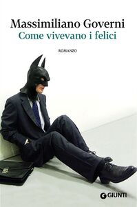 Foto Cover di Come vivevano i felici, Libro di Massimiliano Governi, edito da Giunti Editore