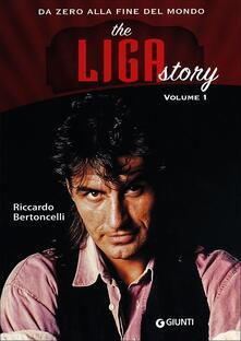Writersfactory.it The Liga Story. Da Zero alla Fine del mondo. Vol. 1 Image