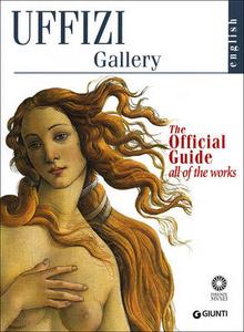 Libro Galleria degli Uffizi. Guida ufficiale. Tutte le opere. Ediz. inglese Gloria Fossi