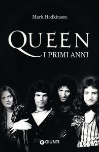 Libro Queen. I primi anni Mark Hodkinson