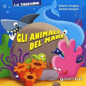 Foto Cover di Gli animali del mare, Libro di Roberto Morgese,Barbara Bongini, edito da Giunti Kids 0