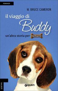 Foto Cover di Il viaggio di Buddy. Un'altra storia per umani, Libro di W. Bruce Cameron, edito da Giunti Editore