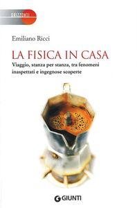 Libro La fisica in casa. Viaggio, stanza per stanza, tra fenomeni inaspettati e ingegnose scoperte Emiliano Ricci
