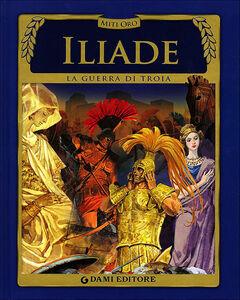 Foto Cover di Iliade. La guerra di Troia, Libro di  edito da Dami Editore