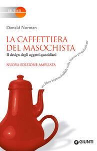 Libro La caffettiera del masochista. Il design degli oggetti quotidiani Donald A. Norman