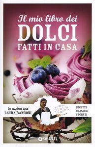 Foto Cover di Il mio libro dei dolci fatti in casa. Ricette, consigli, segreti, Libro di Laura Rangoni, edito da Giunti Editore 0