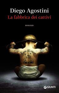 Foto Cover di La fabbrica dei cattivi, Libro di Diego Agostini, edito da Giunti Editore