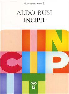 Libro Incipit. Audiolibro. CD Audio formato MP3 Aldo Busi