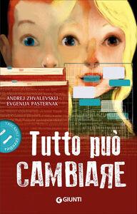Foto Cover di Tutto può cambiare, Libro di Andrej Zhvalevskij,Evgenija Pasternak, edito da Giunti Junior