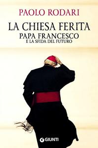 Libro La Chiesa ferita. Papa Francesco e la sfida del futuro Paolo Rodari