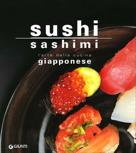 Foto Cover di Sushi sashimi. L'arte della cucina Giapponese, Libro di Rosalba Gioffrè,Kuroda Keisuke, edito da Giunti Editore 0