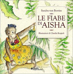 Foto Cover di Le fiabe di Aisha. Con CD Audio, Libro di Sandra von Borries, edito da Giunti Progetti Educativi