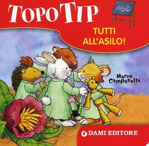 Libro Topo Tip. Tutti all'asilo! Marco Campanella 0