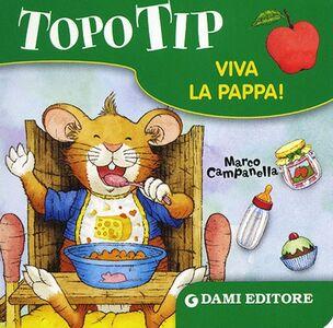 Foto Cover di Topo Tip. Viva la pappa!, Libro di Marco Campanella, edito da Dami Editore 0