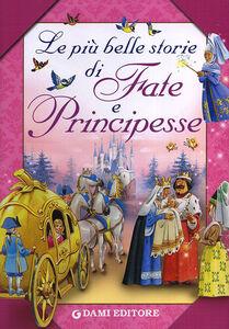 Foto Cover di Le più belle storie di fate e principesse, Libro di Peter Holeinone, edito da Dami Editore