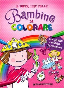 Libro Il superlibro delle bambine da colorare. Con gioielli e vestitini da ritagliare. Ediz. illustrata Elena Carloni