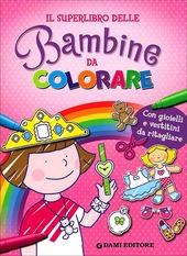 Il superlibro delle bambine da colorare. Con gioielli e vestitini da ritagliare