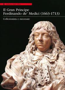 Steamcon.it Il Gran Principe Ferdinando De' Medici (1663-1713). Collezionista e mecenate. Ediz. illustrata Image