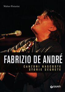Libro Fabrizio De André. Canzoni nascoste. Storie segrete Walter Pistarini