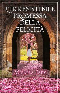 Libro L' irresisitibile promessa della felicità Micaela Jary