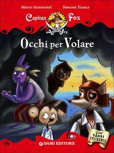 Foto Cover di Occhi per volare. Capitan Fox. Con adesivi, Libro di Marco Innocenti,Simone Frasca, edito da Dami Editore 0