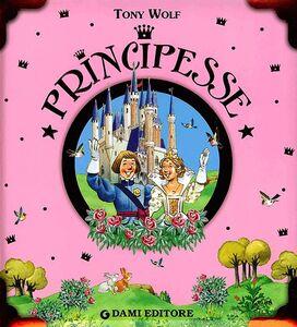 Foto Cover di Principesse, Libro di Anna Casalis, edito da Dami Editore
