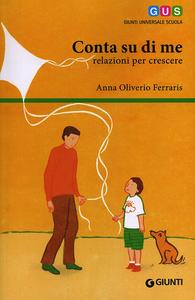 Libro Conta su di me. Relazioni per crescere Anna Oliverio Ferraris