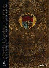 Mattia Corvino e Firenze. Arte e umanesimo alla corte del re di Ungheria. Catalogo della mostra (Firenze, 10 ottobre 2013-6 gennaio 2014)