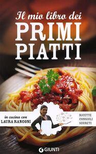 Libro Il mio libro dei primi piatti. Ricette, consigli, segreti Laura Rangoni 0