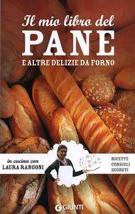 Foto Cover di Il mio libro del pane e altre delizie da forno. Ricette, consigli, segreti, Libro di Laura Rangoni, edito da Giunti Editore 0