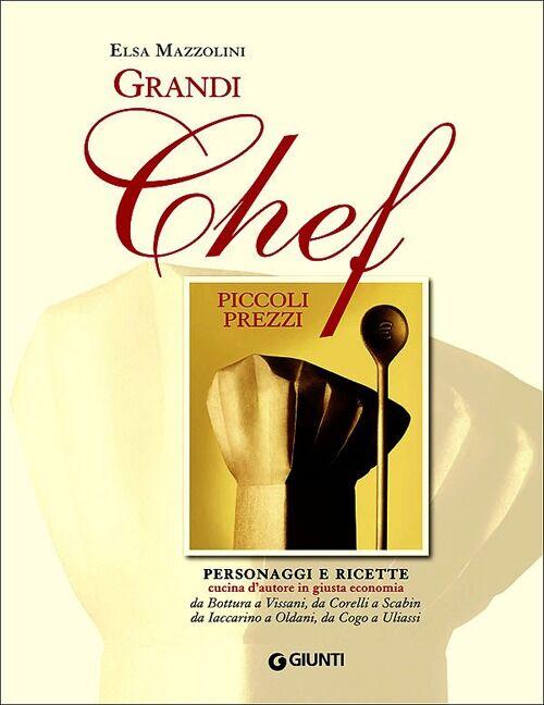 Grandi chef piccoli prezzi. Personaggi e ricette, cucina d'autore in giusta economia: da Bottura a Vissani, da Corelli a Scabin, da Iaccarino a Oldani, da Cogo...